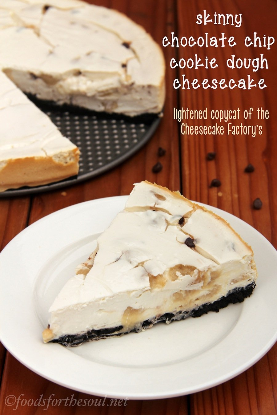 Chocolate Chip Cookie Dough Cheesecake. You could eat 4 slices of this and still consume fewer calories than from 1 piece of the Cheesecake Factory's!