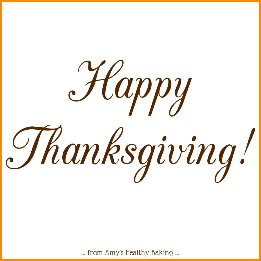 Happy Thanksgiving! from amyshealthybaking.com