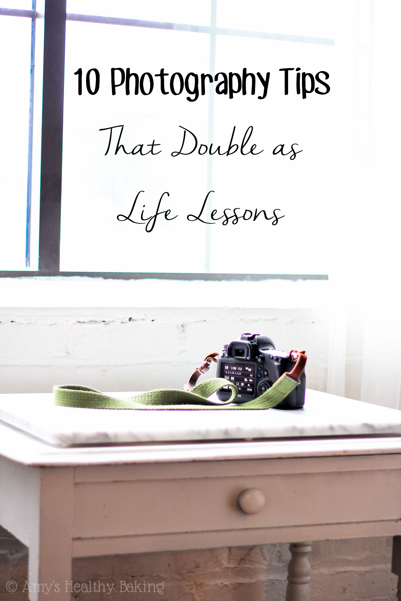 10 Photography Tips that Double as Valuable Life Lessons