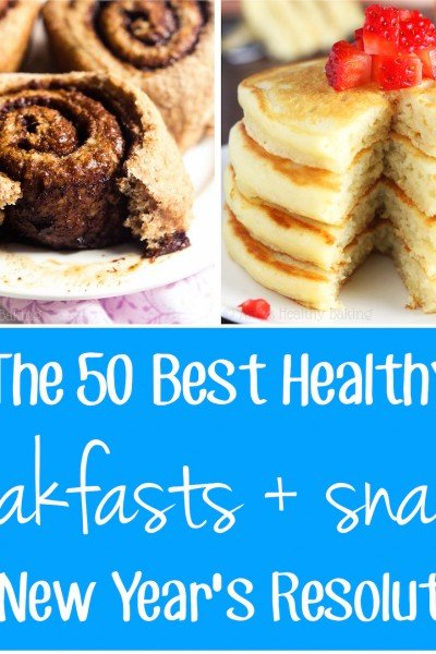 The 50 Best Healthy Breakfasts & Snacks for Your New Year's Resolutions