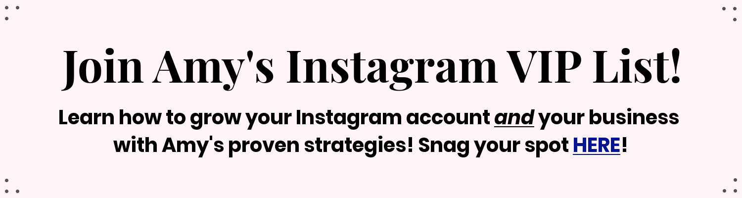 Amy's Instagram VIP List | How to Grow Your Instagram Account & Your Business