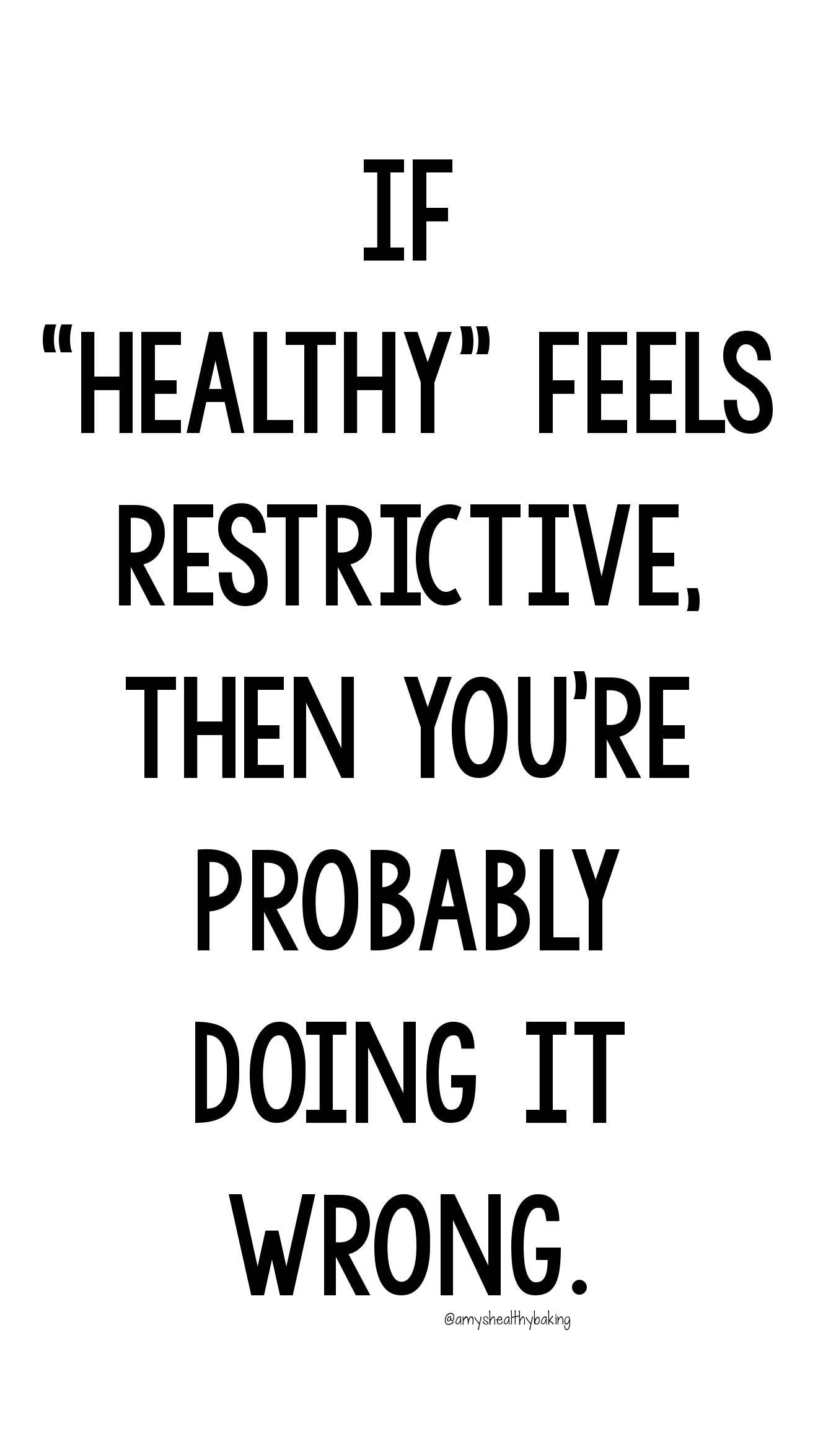 "If ""healthy"" feels restrictive, then you're probably doing it wrong. 