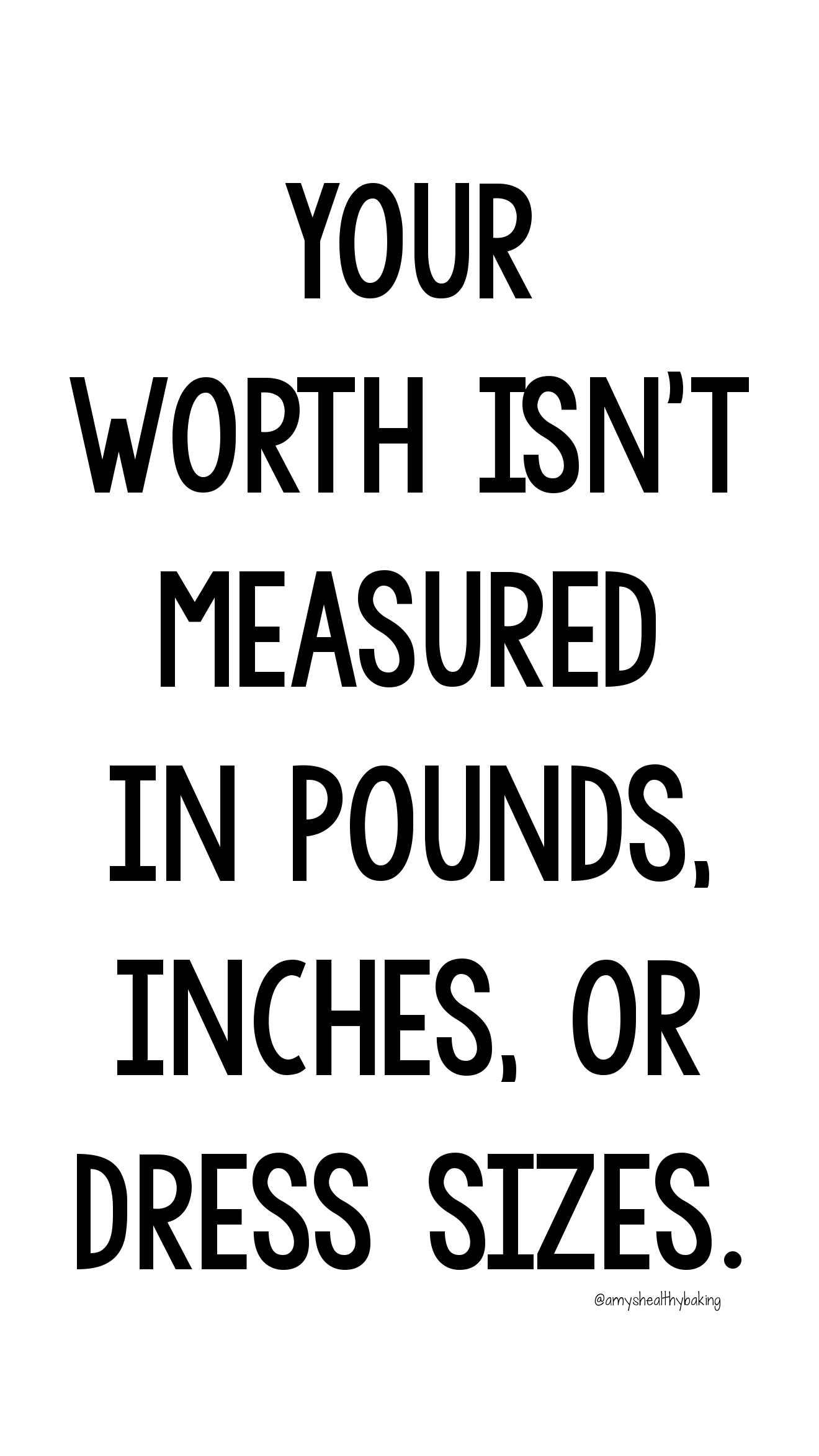 Your worth isn't measured in pounds, inches, or dress sizes. | Amy's Healthy Baking